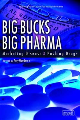 Big Bucks Big Pharma: Marketing Disease and Pushing Drugs (2006)